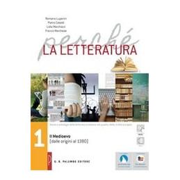 PERCHE LA LETTERATURA VOL. 1 DALLE ORIGINI AL MEDIOEVO (DALLE ORINI AL 1380) VOL. 1