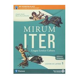 MIRUM ITER GRAMMATICA + LEZIONI 1  VOL. 1