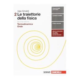 TRAIETTORIE DELLA FISICA 2ED (LE) - VOLUME 2 (LDM) TERMODINAMICA, ONDE Vol. 2