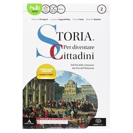 STORIA: PER DIVENTARE CITTADINI VOLUME 2. DALL`ETA` DELLE RIVOLUZIONI ALLA FINE DELL` `800 + ATLANTE