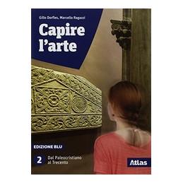 CAPIRE L`ARTE VOL. 2 - EDIZIONE BLU - CON STUDI DI ARCHITETTURA DAL PALEOCRISTIANO AL TRECENTO