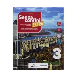 SENZA CONFINI EXTRA 3 CON ATLANTE E PERCORSI INTERDISCIPLINARI AGGIORNATI. PER LA SCUOLA MEDIA.