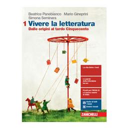 VIVERE LA LETTERATURA. PER LE SCUOLE SUPERIORI. CON E BOOK. CON ESPANSIONE ONLINE VOL.1