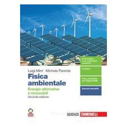 FISICA AMBIENTALE. ENERGIE ALTERNATIVE E RINNOVABILI. PER IL SECONDO BIENNIO
